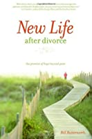 New Life After Divorce: The Promise of Hope Beyond the Pain