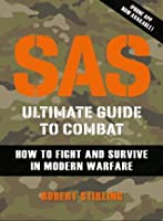 SAS Ultimate Guide to Combat: How to Fight and Survive in Modern Warfare (General Military)