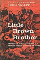 Little Brown Brother: America's Forgotten Bid for Empire Which Cost 250,000 Lives.
