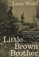 Little Brown Brother: How the United States Purchased and Pacified the Philippine Islands at the Century's Turn
