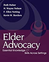 Elder Advocacy: Essential Knowledge and Skills Across Settings (Aging/Gerontology)