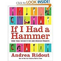 If I Had a Hammer: More Than 100 Easy Fixes and Weekend Projects