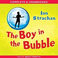 The Boy in the Bubble: Complete & Unabridged