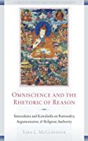 Omniscience and the Rhetoric of Reason: Santaraksita and Kamalasila on Rationality, Argumentation, and Religious Authority (Studies in Indian and Tibetan Buddhism)