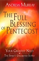 The Full Blessing of Pentecost: Your Greatest Need-The Spirit's Unlimited Supply