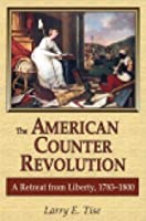 American Counterrevolution: A Retreat from Liberty, 1783-1800