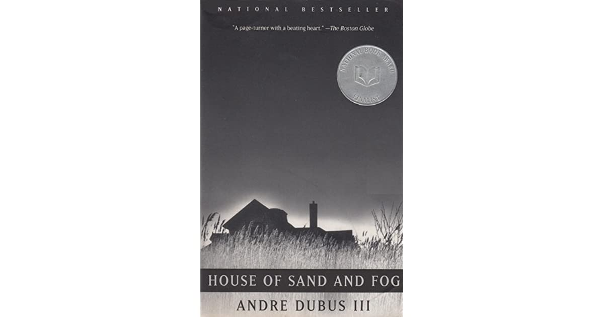 house of sand and fog analysis House of sand and fog [andre dubus iii] on amazoncom free shipping on qualifying offers the national book award finalist, oprah book club pick, #1 new.