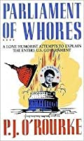 an analysis of parliament of whores by p j orourke Pj o'rourke is the author of 15 books, including parliament of whores and give war a chance, both of which were #1 new york times best sellers.