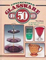 Collectible Glassware from the 40's, 50's, 60's--: An Illustrated Value Guide