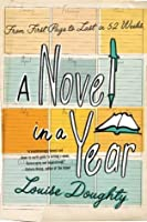 A Novel in a Year: From First Page to Last in 52 Weeks