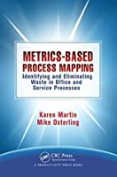 Metrics-Based Process Mapping: Identifying and Eliminating Waste in Office and Service Processes