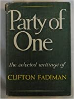 Party of One the Selected Writings of Clifton Fadiman.