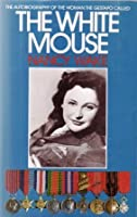 The White Mouse   The Autobiography Of The Woman The Gestapo Called The White Mouse