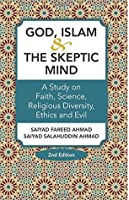 God, Islam, and the Skeptic Mind: A Study on Faith, Religious Diversity, Ethics, and the Problem of Evil