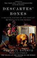 Descartes' Bones: A Skeletal History of the Conflict between Faith and Reason