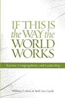 If This Is the Way the World Works: Science, Congregations, and Leadership