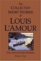 The Collected Short Stories of Louis L'Amour, Volume 4: The Adventure Stories