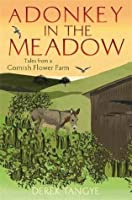A Donkey in the Meadow: Tales from a Cornish Flower Farm (Minack Chronicles)