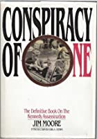 Conspiracy of One: The Definitive Book on the Kennedy Assassination