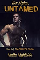 Her Alpha, Untamed (The Witch's Alpha Book 2)