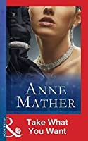 Take What You Want (Mills & Boon Modern) (The Anne Mather Collection)