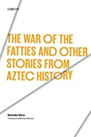 The War of the Fatties and Other Stories from Aztec History (Texas Pan American Series)