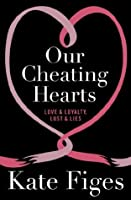 Our Cheating Hearts: Love and Loyalty, Lust and Lies