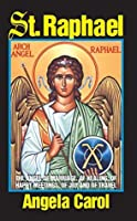 St. Raphael: Angel of Marriage, Healing, Happy Meetings, Joy and Travel