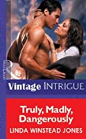 Truly, Madly, Dangerously (Mills & Boon Vintage Intrigue) (Mills & Boon Romantic Suspense)