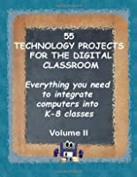 55 Technology Projects for the Digital Classroom: Everything you need to integrate computers into K-8 classes VII