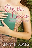 On the Loose (Katie Parker Productions, #2)