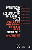 Patriarchy and Accumulation on a World Scale (critique influence change)