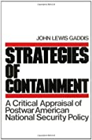 Strategies Of Containment: A Critical Appraisal Of Postwar American National Security Policy