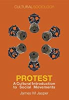 Protest: A Cultural Introduction to Social Movements (Cultural Sociology)