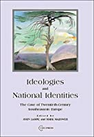 Ideologies and National Identities: The Case of Twentieth-Century Southeastern Europe (Hors collection)
