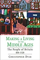 Making a Living in the Middle Ages: The People of Britain 850–1520 (The New Economic History of Britain seri)