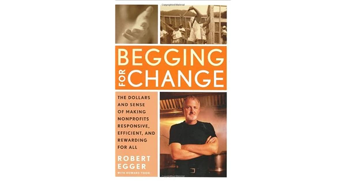 Begging for Change: The Dollars and Sense of Making Nonprofits ...