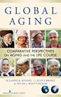 Global Aging: Comparative Perspectives on Aging and the Life Course