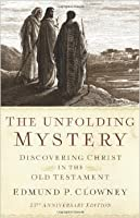 The Unfolding Mystery : Discovering Christ In the Old Testament (2nd Edition)