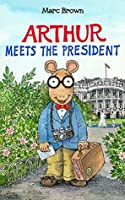 Arthur Meets the President (Arthur Adventure Series Book 14)