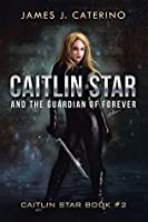 Caitlin Star and the Guardian of Forever (Caitlin Star #2)