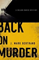 Back on Murder (A Roland March Mystery, #1)