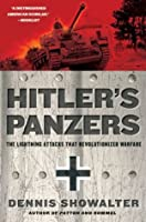 Hitlers Panzers the Lightning Attacks That Revolutionized Warfare