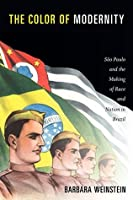 The Color of Modernity: São Paulo and the Making of Race and Nation in Brazil (Radical Perspectives)