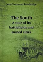 The South a Tour of Its Battlefields and Ruined Cities