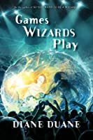 Games Wizards Play (Young Wizards #10)
