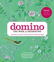 Domino: The Book of Decorating: A room-by-room guide to creating a home that makes you happy (DOMINO Books)