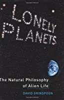 Lonely Planets The Natural Philosophy Of Alien Life By