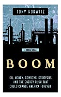 BOOM: Oil, Money, Cowboys, Strippers, and the Energy Rush That Could Change America Forever