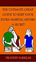 The Ultimate Cheat Guide To Keep Your Extra Marital Affairs A Secret